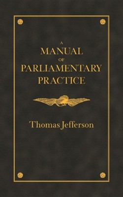 A Manual of Parliamentary Practice   -     By: Thomas Jefferson