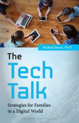 The Tech Talk: Strategies for Families in a Digital World  -     By: Michael Horne PsyD.