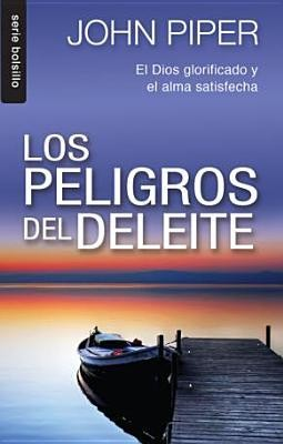 Los Peligros del Deleite  (The Dangerous Duty of Delight)   -     By: John Piper