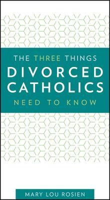 The Three Things Divorced Catholics Need to Know   -     By: Mary Lou Rosien