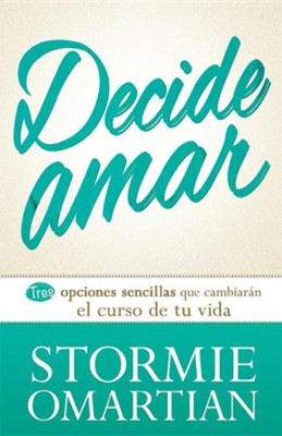 Decide Amar, Choose Love   -     By: Stormie Omartian