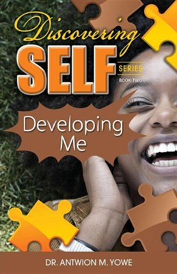 Discovering Self: Developing Me  -     By: Antwion M. Yowe