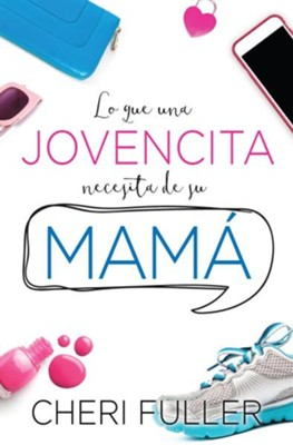 Lo que una jovencita necesita de su mama (What a Girl Needs From Her Mom)  -     By: Cheri Fuller