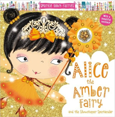 Sparkle Town Fairies: Alice the Amber Fairy and the Showstopper Spectacular  -