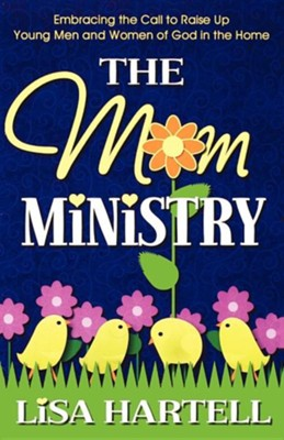 The Mom Ministry  -     By: Lisa M. Hartell