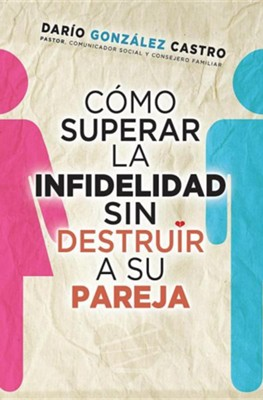 Como superar la infidelidad sin destruir a su pareja (How to  Surpass Infidelity Without Killing your Spouse)  -     By: Dario Gonzales Castro