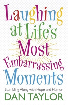 Laughing at Life's Most Embarrassing Moments: Stumbling Along with Hope and Humor  -     By: Dan Taylor