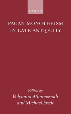 Pagan Monotheism in Late Antiquity  -     Edited By: Polymnia Athanassiadi, Michael Frede     By: Polymnia Athanassiadi(ED.) & Michael Frede(ED.)