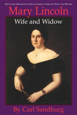 Mary Lincoln: Wife and Widow   -     By: Carl Sandburg