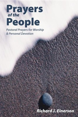 Prayers of the People: Pastoral Prayers for Worship and Personal Devotion  -     By: Richard Einerson