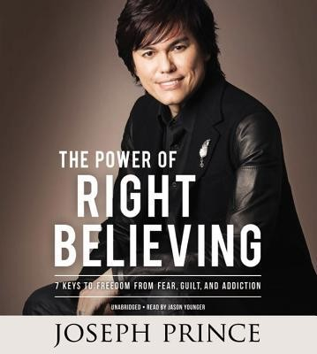 The Power of Right Believing: 7 Keys to Freedom from   from Fear, Guilt, and Addiction, Audiobook, Unabridged  -     By: Joseph Prince