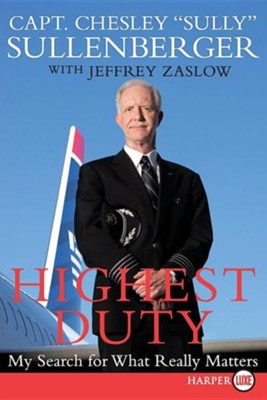 Highest Duty: My Search for What Really Matters  -     By: Chesley B. Sullenberger, Jeffrey Zaslow
