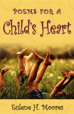 Poems for a Child's Heart  -     By: Eulene Moores
