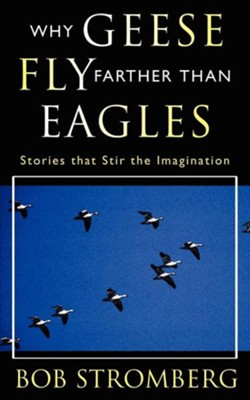 Why Geese Fly Farther Than Eagles  -     By: Bob Stromberg