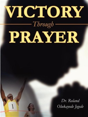 Victory Through Prayer  -     By: Olukayode R. Jegede