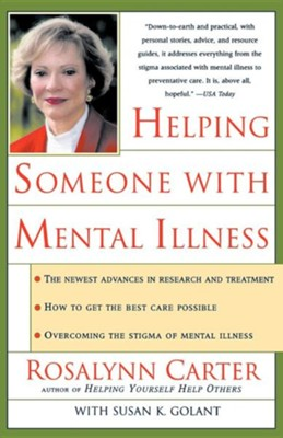 Helping Someone with Mental Illness: A Compassionate Guide for Family, Friends, and Caregivers  -     By: Rosalynn Carter, Susan K. Golant