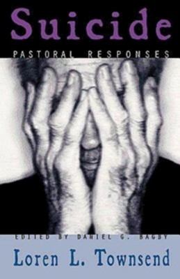 Suicide: Pastoral Responses  -     By: Loren L. Townsend
