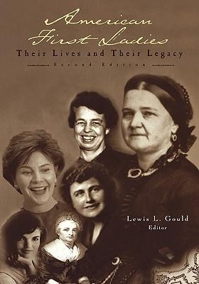 American First Ladies: Their Lives and Their Legacy, Edition 2 Revised  -     Edited By: Lewis L. Gould     By: Lewis L. Gould(ED.)