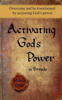 Activating God's Power in Brenda: Overcome and Be Transformed by Accessing God's Power  -     By: Michelle Leslie