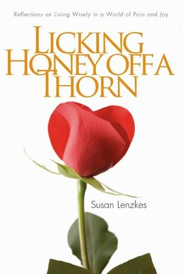 Licking Honey Off a Thorn: Reflections on Living Wisely in a World of Pain and Joy  -     By: Susan Lenzkes