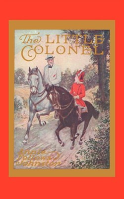 The Little Colonel   -     By: Annie Fellows Johnston