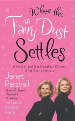 When the Fairy Dust Settles  -     By: Janet Parshall, Sarah Parshall