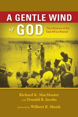 A Gentle Wind of God: The Influence of the East Africa Revival  -     By: Richard K. MacMaster, Donald R. Jacobs