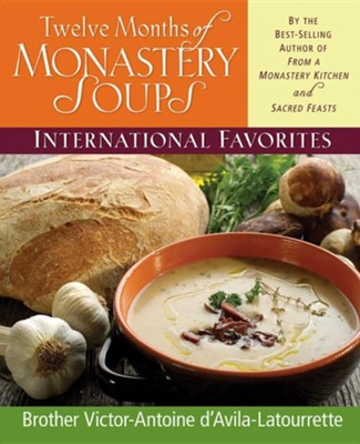 12 Months of Monastery Soups   -     By: Brother Victor Antoine d'Avila-Latourrette