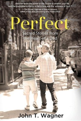 Perfect: Sacred Stories from the Heart of a Dad  -     By: John T. Wagner