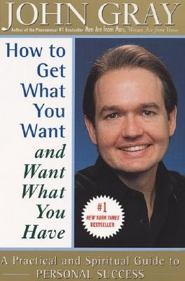 How to Get What You Want and Want What You Have  -     By: John Gray
