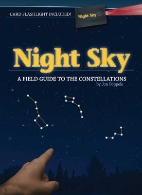 Night Sky: A Field Guide to the Constellations [With Card Flashlight]  -     By: Jonathan Poppele