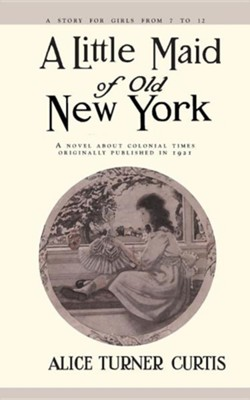 Little maid of old new york alice turner curtis 9781557093264 little maid of old new york by alice turner curtis fandeluxe Images