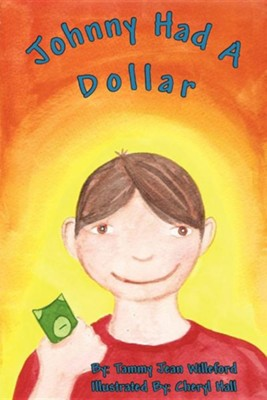 Johnny Had a Dollar  -     By: Tammy Jean Willeford     Illustrated By: Cheryl Hall