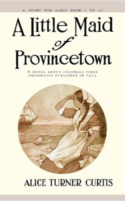 Little Maid of Provincetown   -     By: Alice Turner Curtis