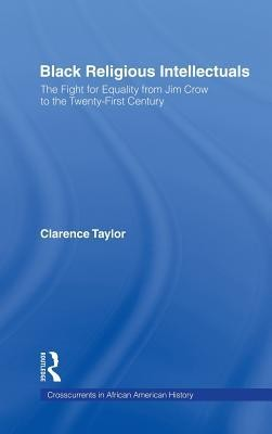 Black Religious Intellectuals: The Fight for Equality from Jim Crow to the 21st CenturyNew Edition  -     By: Clarence Taylor