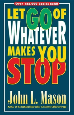 Let Go of Whatever Makes You Stop   -     By: John L. Mason