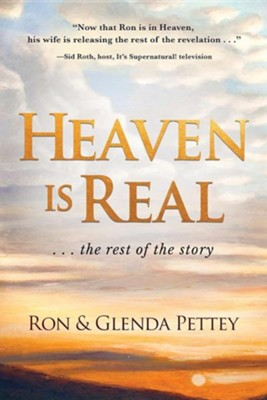 Heaven Is Real ... the Rest of the Story  -     By: Glenda Pettey
