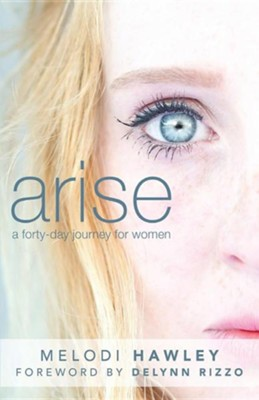 Arise: A 40-Day Journey for Women  -     By: Melodi Hawley