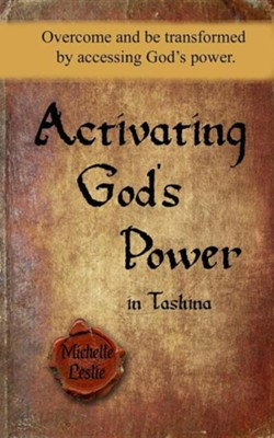 Activating God's Power in Tashina: Overcome and Be Transformed by Accessing God's Power  -     By: Michelle Leslie
