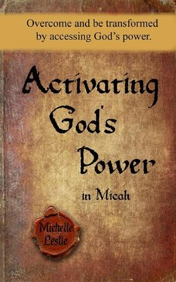 Activating God's Power in Micah (Masculine Version): Overcome and Be Transformed by Accessing God's Power  -     By: Michelle Leslie