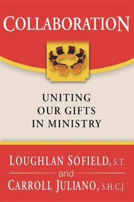 Collaboration: Uniting Our Gifts in Ministry   -     By: Loughlan Sofield, Carroll Juliano