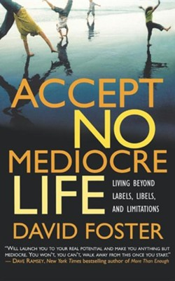 Accept No Mediocre Life   -     By: David Foster