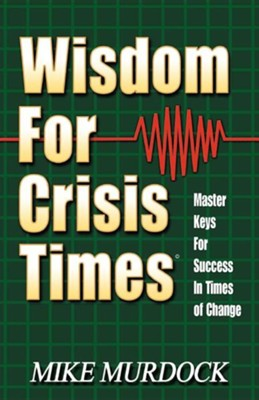 Wisdom for Crisis Times: Master Keys for Success in Times of Change  -     By: Mike Murdoch