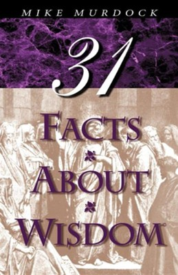 31 Facts about Wisdom  -     By: Mike Murdoch
