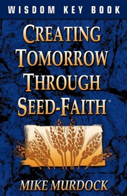 Creating Tomorrow Through Seed Faith  -     By: Mike Murdoch
