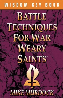 Battle Techniques for War Weary Saints  -     By: Mike Murdoch