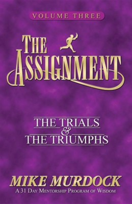 The Assignment Vol 3: The Trials & the Triumphs  -     By: Mike Murdoch