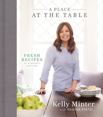 A Place at the Table: Fresh Recipes for Meaningful Gatherings  -     By: Kelly Minter, Regina Pinto