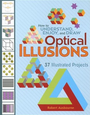 How to Understand, Enjoy, and Draw Optical Illusions  -     By: Robert Ausbourne