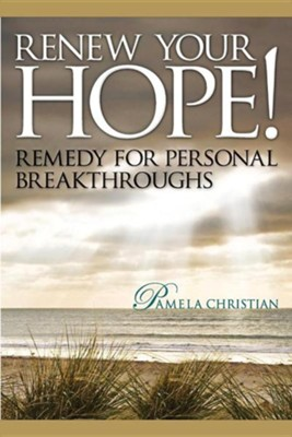 Renew Your Hope!: Remedy for Personal Breakthroughs!  -     By: Pamela Christian